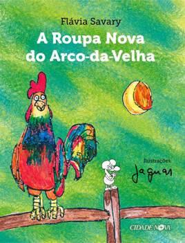 Capa do livro A Roupa Nova do Arco-da-Velha: a autora, Flávia Savary, que ficou em segundo lugar nesta 57ª edição do Prêmio Jabuti, em parceria com o pai, Jaguar